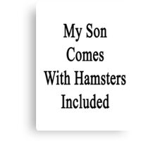 My Son Comes With Hamsters Included  Canvas Print