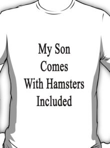 My Son Comes With Hamsters Included  T-Shirt