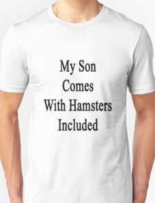 My Son Comes With Hamsters Included  Unisex T-Shirt