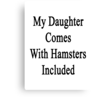 My Daughter Comes With Hamsters Included  Canvas Print