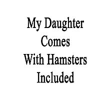 My Daughter Comes With Hamsters Included  Photographic Print