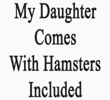 My Daughter Comes With Hamsters Included  by supernova23