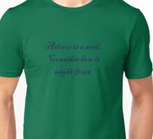 Advice is a seed which fruits Unisex T-Shirt