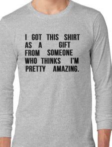 I'M PRETTY AMAZING Long Sleeve T-Shirt