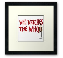 WHO WATCHES THE WHO Framed Print