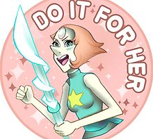 Do it for Her!  by sorellalark