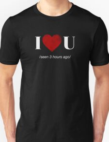 I love you ( seen 3 hours ago) T-Shirt