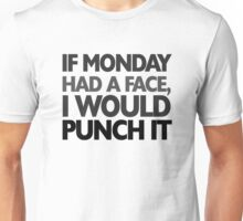 If monday had a face I would punch it Unisex T-Shirt