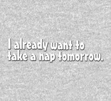 I already want to take a nap tomorrow Baby Tee