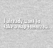 I already want to take a nap tomorrow Kids Tee