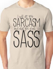 I will see your sarcasm and raise you some sass Unisex T-Shirt