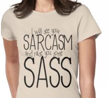 I will see your sarcasm and raise you some sass Womens Fitted T-Shirt