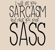I will see your sarcasm and raise you some sass Womens T-Shirt