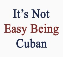 It's Not Easy Being Cuban  by supernova23