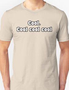 Cool. Cool cool cool Unisex T-Shirt