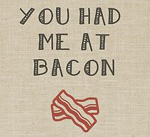You Had Me At Bacon by friedmangallery