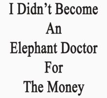 I Didn't Become An Elephant Doctor For The Money by supernova23