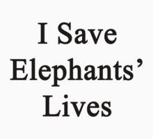 I Save Elephants' Lives  by supernova23