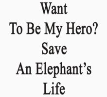 Want To Be My Hero? Save An Elephant's Life  by supernova23