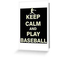 Keep Calm and Play Baseball Greeting Card