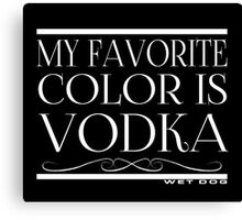 My Favorite Color Is... (Vodka) Canvas Print