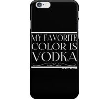 My Favorite Color Is... (Vodka) iPhone Case/Skin