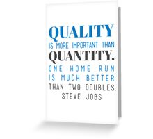 Quality is more important than quantity. One home run is much better than two doubles. Steve Jobs Greeting Card