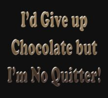 I'd Give up Chocolate but I'm No Quitter by JP-Photos