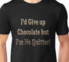 I'd Give up Chocolate but I'm No Quitter Unisex T-Shirt