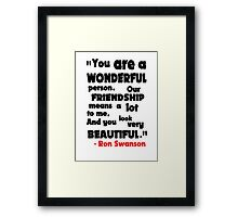 You Are A Wonderful Person... Framed Print
