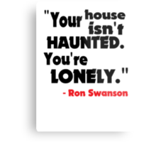 Your House Isn't Haunted... Metal Print