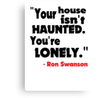 Your House Isn't Haunted... Canvas Print