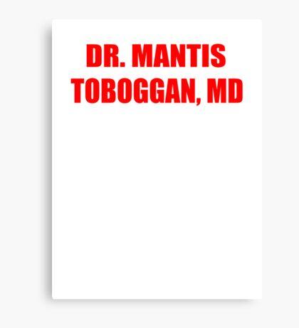 Dr Mantis Toboggan, MD Canvas Print