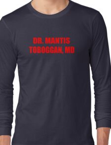 Dr Mantis Toboggan, MD Long Sleeve T-Shirt