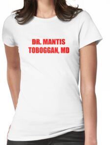 Dr Mantis Toboggan, MD Womens Fitted T-Shirt
