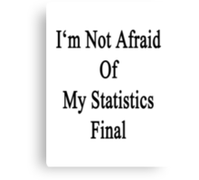 I'm Not Afraid Of My Statistics Final Canvas Print