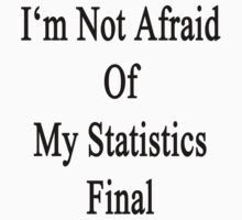 I'm Not Afraid Of My Statistics Final by supernova23