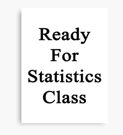 Ready For Statistics Class Canvas Print