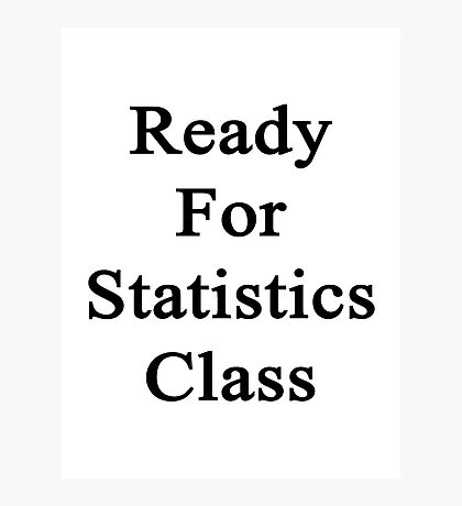 Ready For Statistics Class Photographic Print