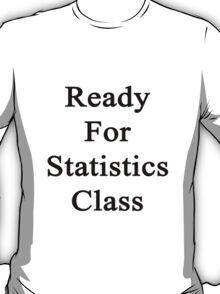 Ready For Statistics Class T-Shirt