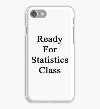 Ready For Statistics Class iPhone Case/Skin