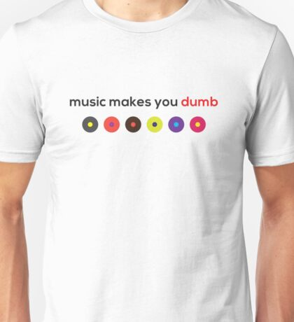 Music Makes You Dumb Unisex T-Shirt