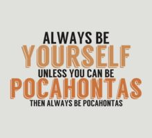 Be Yourself, unless you can be POCAHONTAS! by TheMoultonator