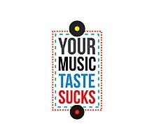 Your Music Taste Sucks Photographic Print
