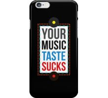 Your Music Taste Sucks iPhone Case/Skin