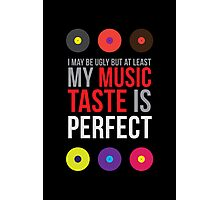 I may be ugly but at least my music taste is perfect! II Photographic Print