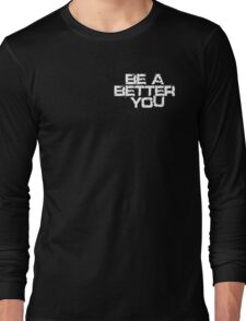 Be a better you white Long Sleeve T-Shirt
