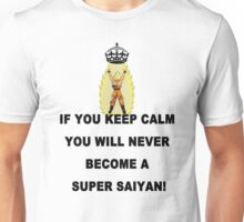 if you keep calm you will never become a super saiyan ! Unisex T-Shirt