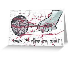 Brains: The other grey meat Greeting Card