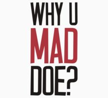 Why U Mad Doe? by FreshThreadShop